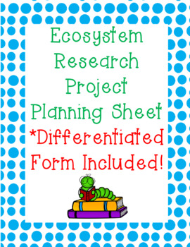 Ecosystem Research Project Planning Sheets **Differentiated Form Included**