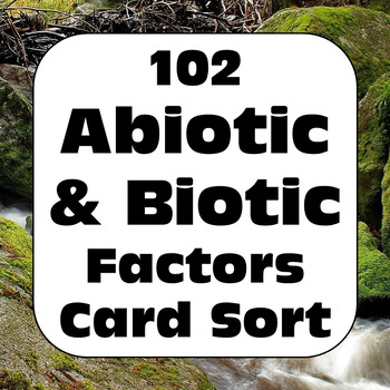 Abiotic & Biotic Factors, Living & Non-Living Things in Ecosystems Card Sort