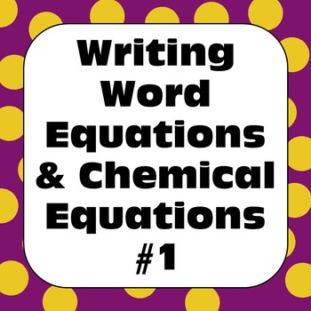 Chemical Reactions Changes: Writing Word Equations & Chemical Equations #1