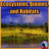 Ecosystems, Biomes, and Habitats - PowerPoint & Activities