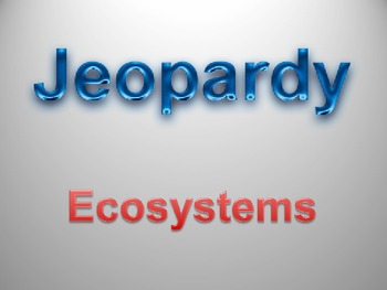 Ecosystems Jeopardy Review Game