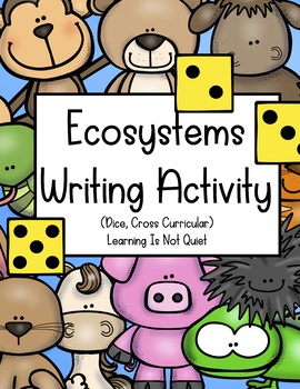 Ecosystems Writing Activity (Dice Included, Instructions, Cross Curricular)