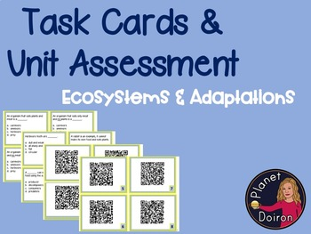 Ecosystems and Adaptations Task Cards, QR Codes and Unit Assessment