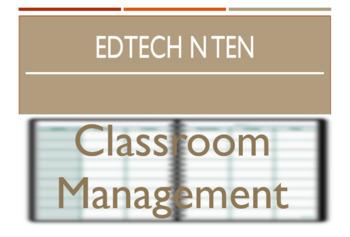 EdTech n Ten: Classroom Management