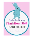 Eddy The Easter Bunny, That's How I Roll EASTER SKIT PLAY