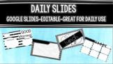 Editable Daily Slides- Google Slides