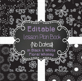 Editable Lesson Plan Book {No Dates!} in Black & White Floral Whimsy