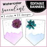 Editable Pennants Banners - Watercolor Floral Succulents - Classroom Decor
