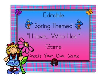 """Editable Spring Themed """"I Have… Who Has """" Game Create Your Own Game"""