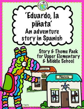 Eduardo la piñata Adventure Story in Spanish for Upper Elementary & Middle