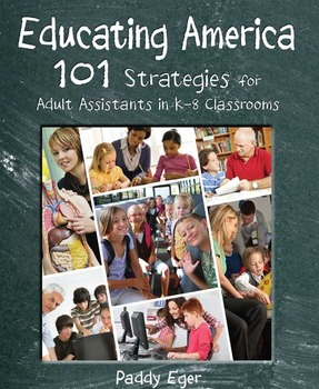 Educating America: 101 Strategies for Adult Assistants in K-8 Classrooms