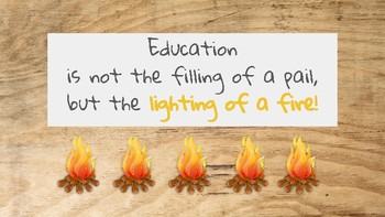 Education is... the lighting of a fire