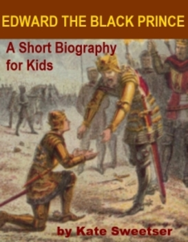 Edward the Black Prince - A Short Biography for Kids