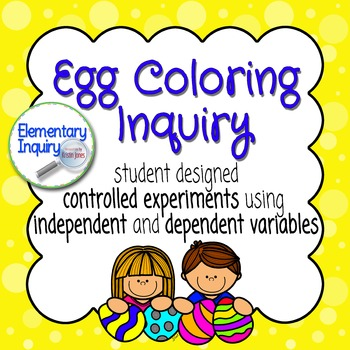 Egg Coloring Inquiry: Student Designed Controlled Experiments