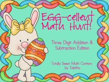 Egg-cellent Math Hunt- Adding and Subtracting Three Digit Numbers