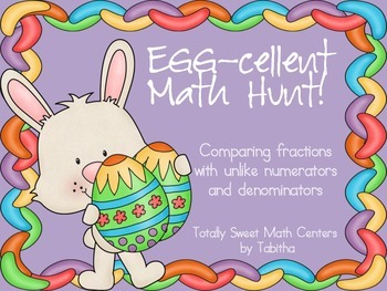 Egg-cellent Math Hunt- Comparing Fractions-  unlike Numera