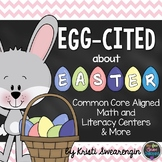Egg-cited About Easter! Common Core Aligned Math and Literacy Centers and More