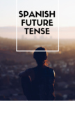 Spanish Future Tense Chart, Quiz, Key, Questions and Lesson Ideas