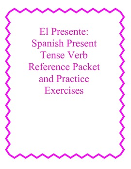 El Presente: Spanish Present Tense Verb Reference Packet and Practice Exercises