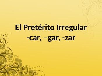 El Pretérito Irregular: -car, -gar, -zar, Irregular Preterit car, gar, zar