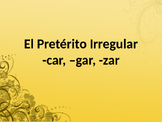 El Pretérito Irregular: -car, -gar, -zar, Irregular Preter