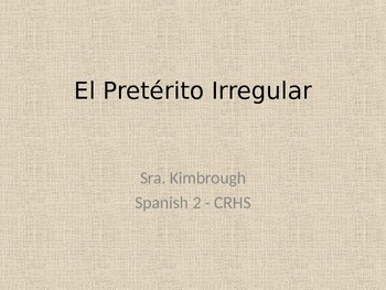El Pretérito Irregular (Irregular Preterite)