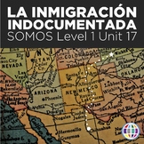 SOMOS Spanish 1 Unit 17: La inmigración indocumentada