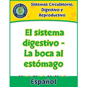 Sistemas Circulatorio, Digestivo y Reproductivo: La boca al estómago Gr. 5-8