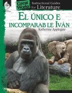 El unico e incomparable Ivan (The One and Only Ivan): An Instructional Guide for Literatur