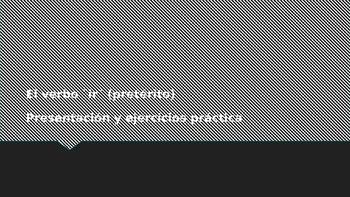 El verbo Ir pretérito  ejercicios de práctica