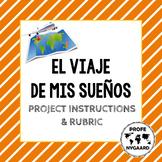 El viaje de mis sueños: Dream Trip Project Instructions & Rubric