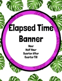 Elapsed Time Banner! 4 Strategies: Number Line, Mountains, T-Chart, and Zoom!