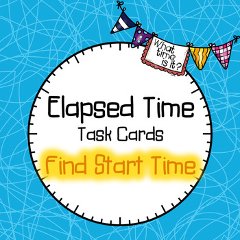 Elapsed Time Task Cards - Find Start Time
