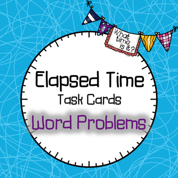 Elapsed Time Task Cards - Word Problems