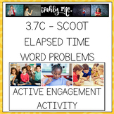 Elapsed Time Word Problems SCOOT 3.7C