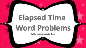 Elapsed Time Word Problems ((to the nearest quarter hour))