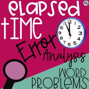 Elapsed Time: Word Problems with Error Analysis {4.MD.A.2}