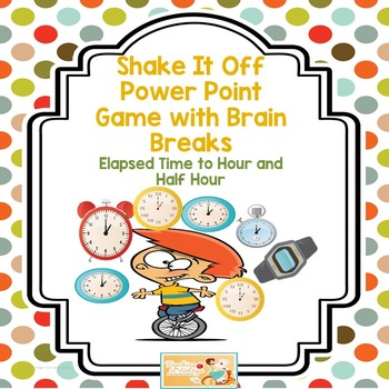 Elapsed Time to Hour and Half Hour Shake It Off Game with Brain Breaks