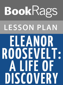 Eleanor Roosevelt: A Life of Discovery Lesson Plans