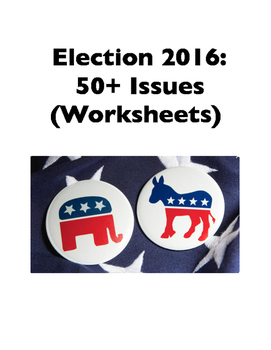 Election 2016: 50+ Issues (Worksheets)