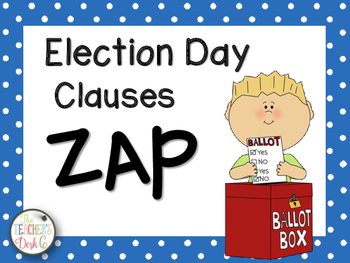 Election Day ZAP! Independent and Dependent Clauses
