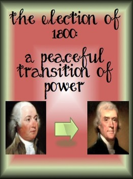 Election of 1800:  Peaceful Transition of Power