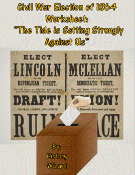 """Civil War Election of 1864 Worksheet: """"The Tide is Setting Strongly Against Us"""""""