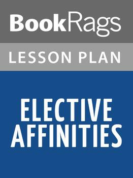 Elective Affinities Lesson Plans