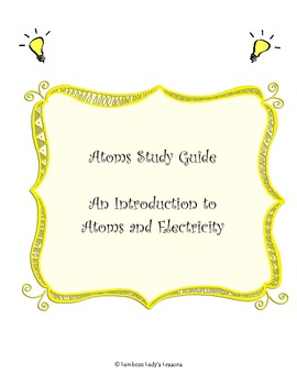 Electricity: An introduction to the Atom Study Guide