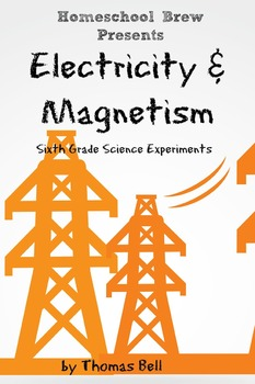 Electricity & Magnetism: Sixth Grade Science Experiments