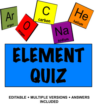 Element Name/Symbol Quiz - 4 EDITABLE VERSIONS