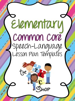 Elementary Common Core Speech-Language Lesson Plan Templates