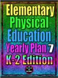 Elementary Physical Education Yearly Plan 7 K-2nd Edition