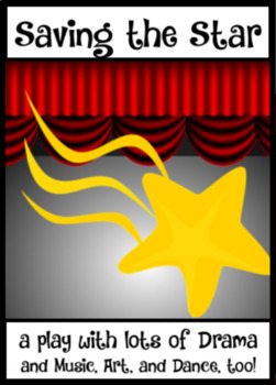 SAVING THE STAR; an elementary play about Music, Art, Dance, and Drama